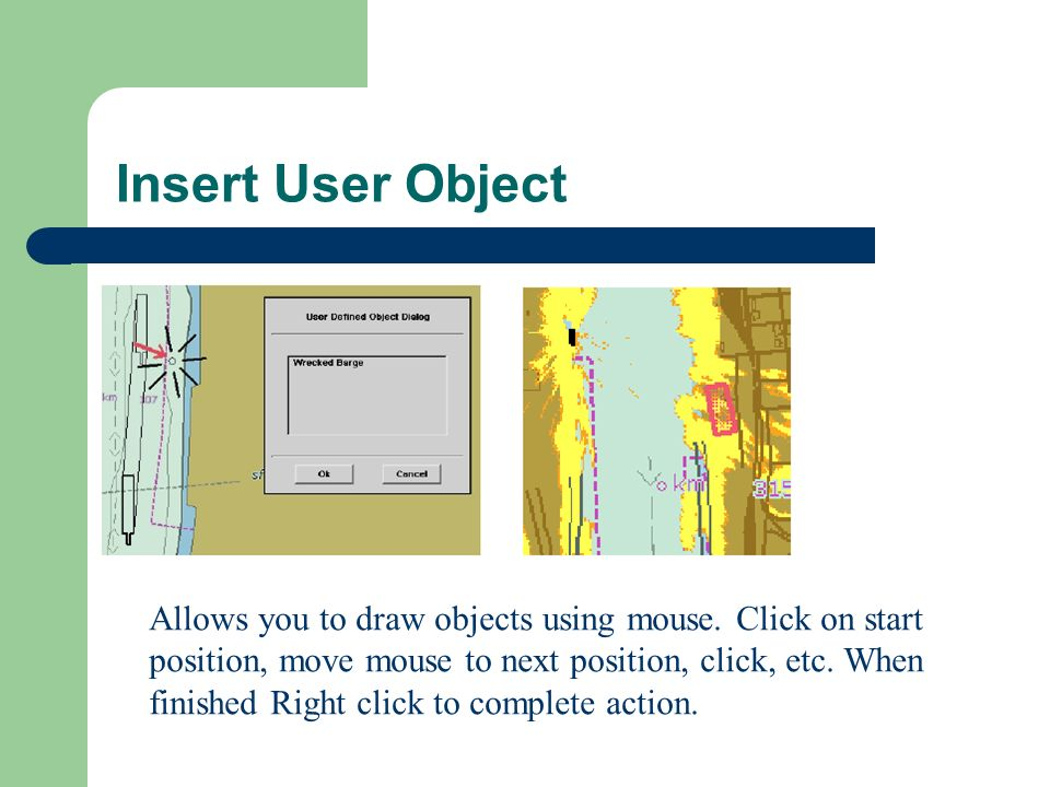 Insert User Object Allows you to draw objects using mouse.