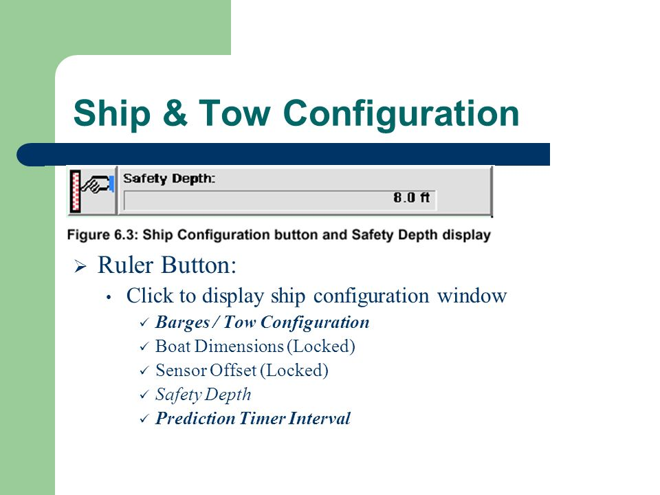 Ship & Tow Configuration Ruler Button: Click to display ship configuration window Barges / Tow Configuration Boat Dimensions (Locked) Sensor Offset (Locked) Safety Depth Prediction Timer Interval
