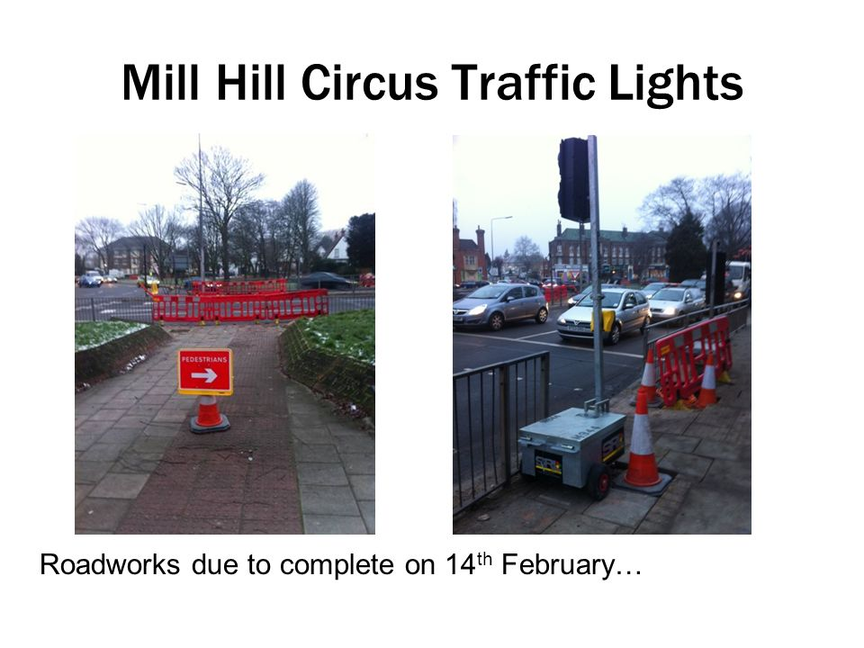Mill Hill Circus Traffic Lights Roadworks due to complete on 14 th February…