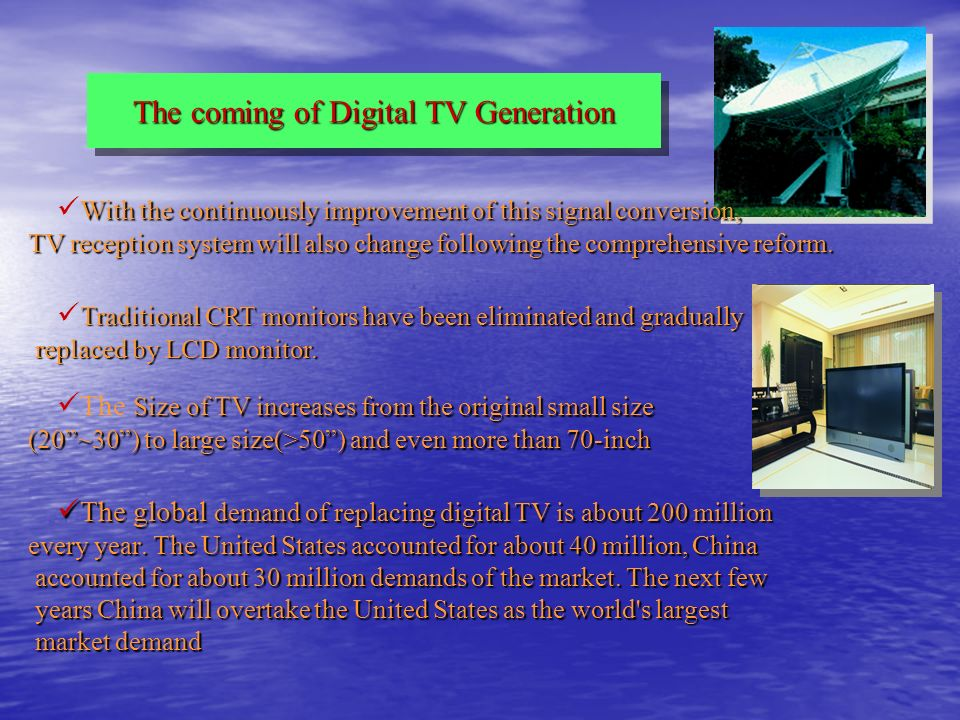 The global demand of replacing digital TV is about 200 million The global demand of replacing digital TV is about 200 million every year.