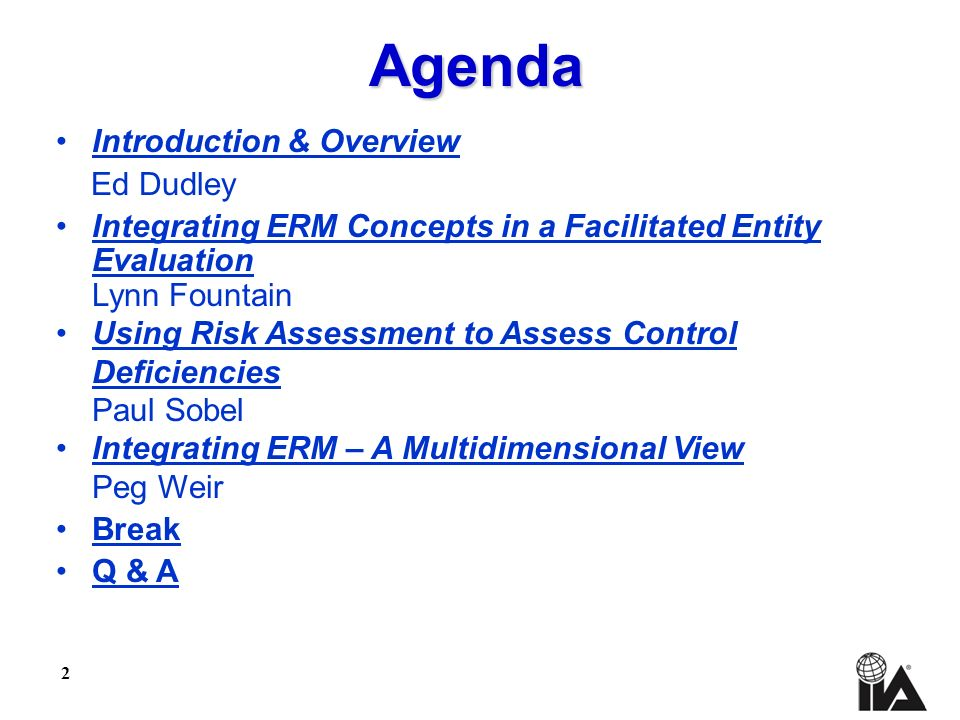 2 Introduction & Overview Ed Dudley Integrating ERM Concepts in a Facilitated Entity Evaluation Lynn Fountain Using Risk Assessment to Assess Control
