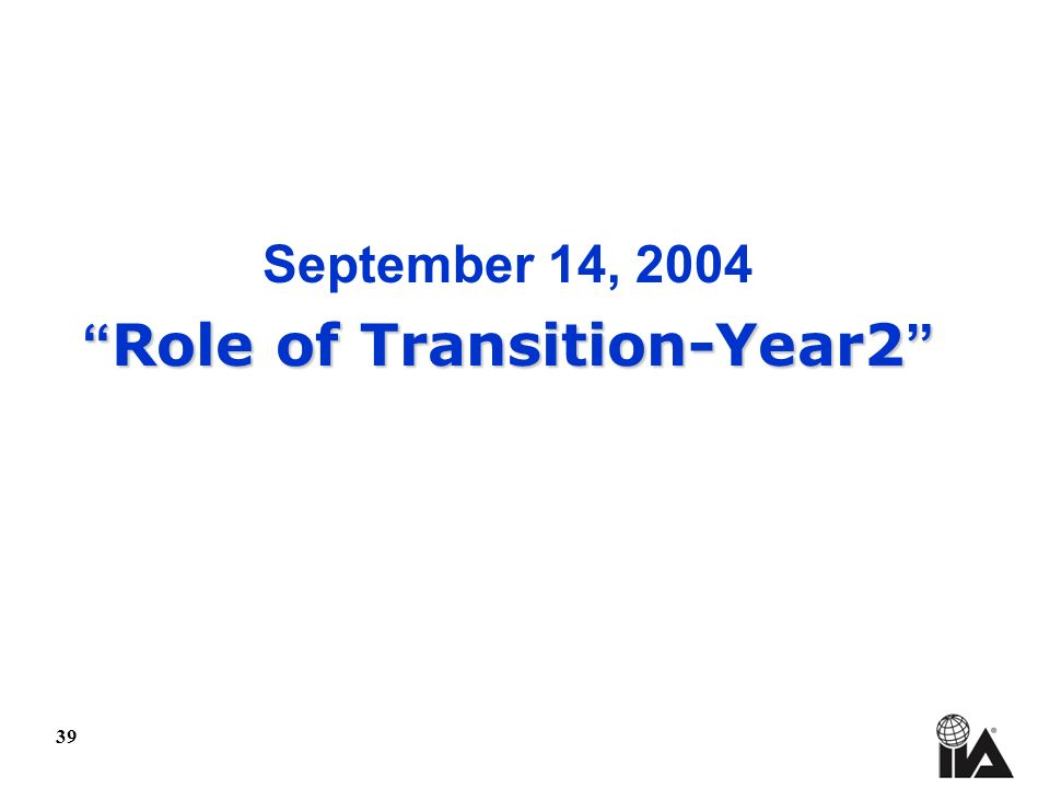 39 September 14, 2004 Role of Transition-Year2 Role of Transition-Year2
