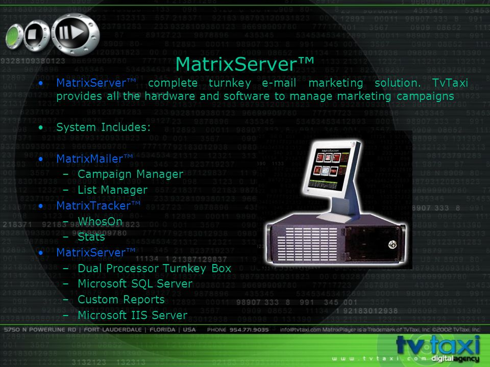MatrixServer complete turnkey e-mail marketing solution. TvTaxi provides all the hardware and software to manage marketing campaigns System Includes: