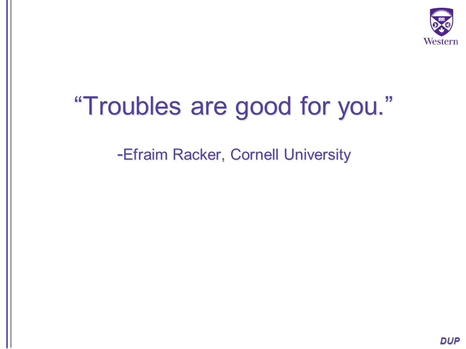 DUP Troubles are good for you. - Efraim Racker, Cornell University