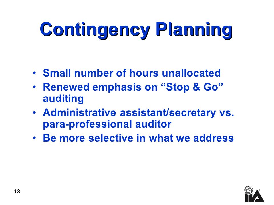 18 Contingency Planning Small number of hours unallocated Renewed emphasis on Stop & Go auditing Administrative assistant/secretary vs. para-professio