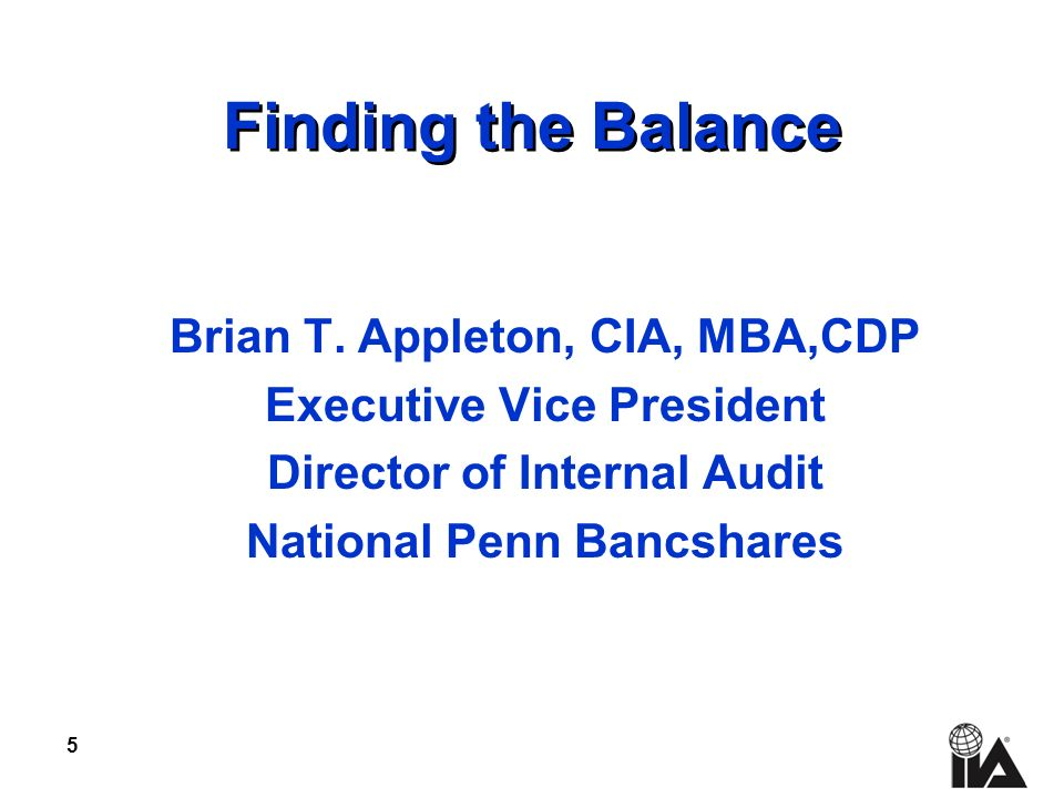 5 Finding the Balance Brian T. Appleton, CIA, MBA,CDP Executive Vice President Director of Internal Audit National Penn Bancshares