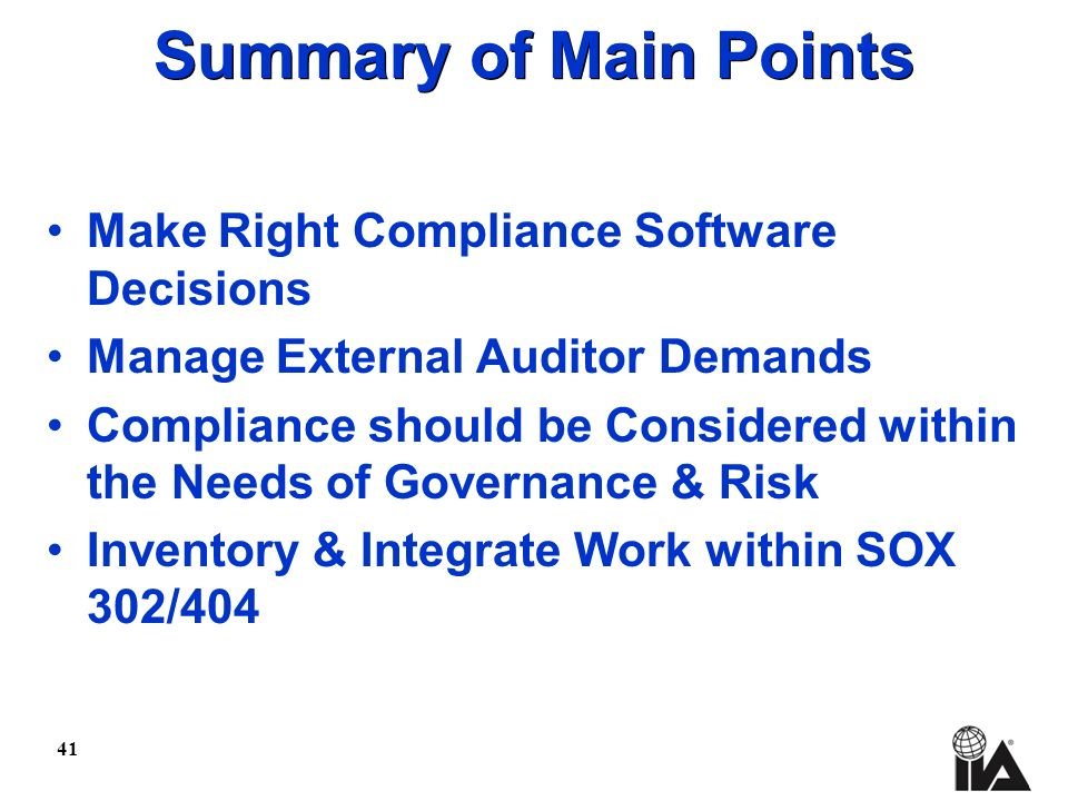 41 Summary of Main Points Make Right Compliance Software Decisions Manage External Auditor Demands Compliance should be Considered within the Needs of Governance & Risk Inventory & Integrate Work within SOX 302/404