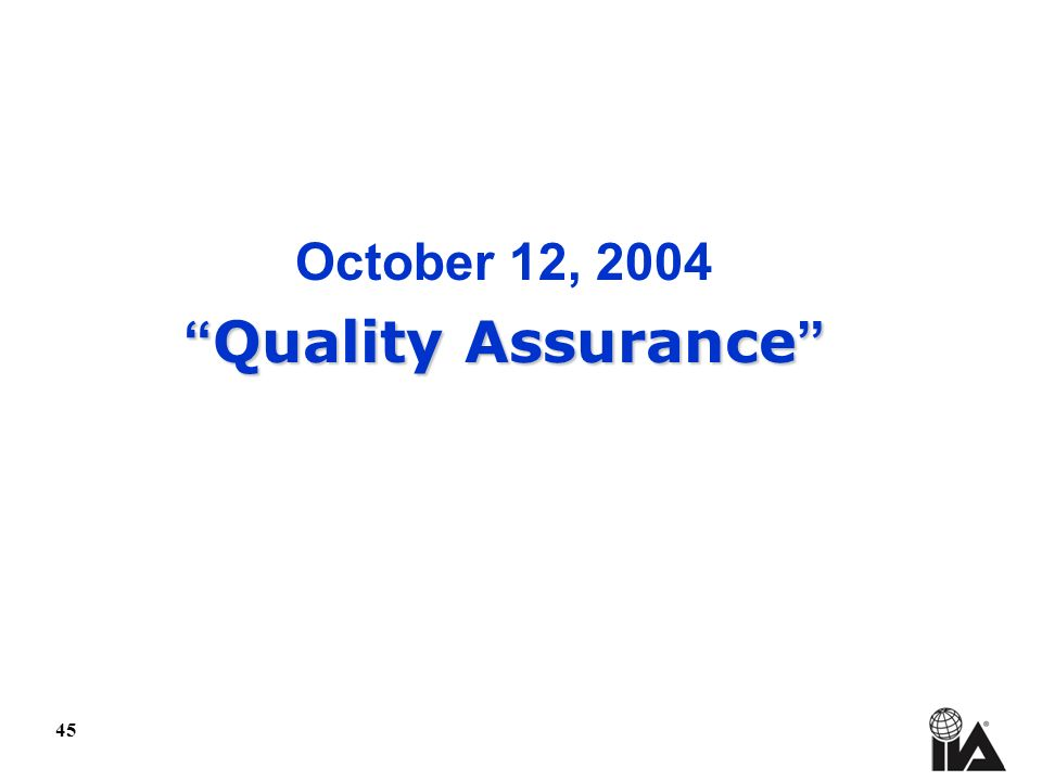 45 October 12, 2004 Quality Assurance Quality Assurance