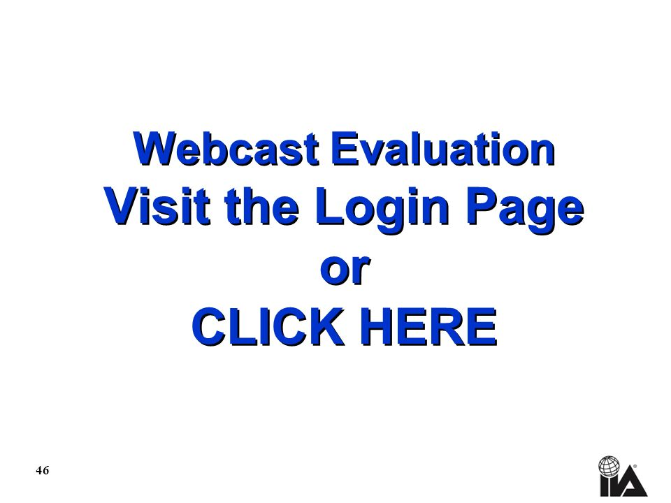 46 Webcast Evaluation Visit the Login Page or CLICK HERE