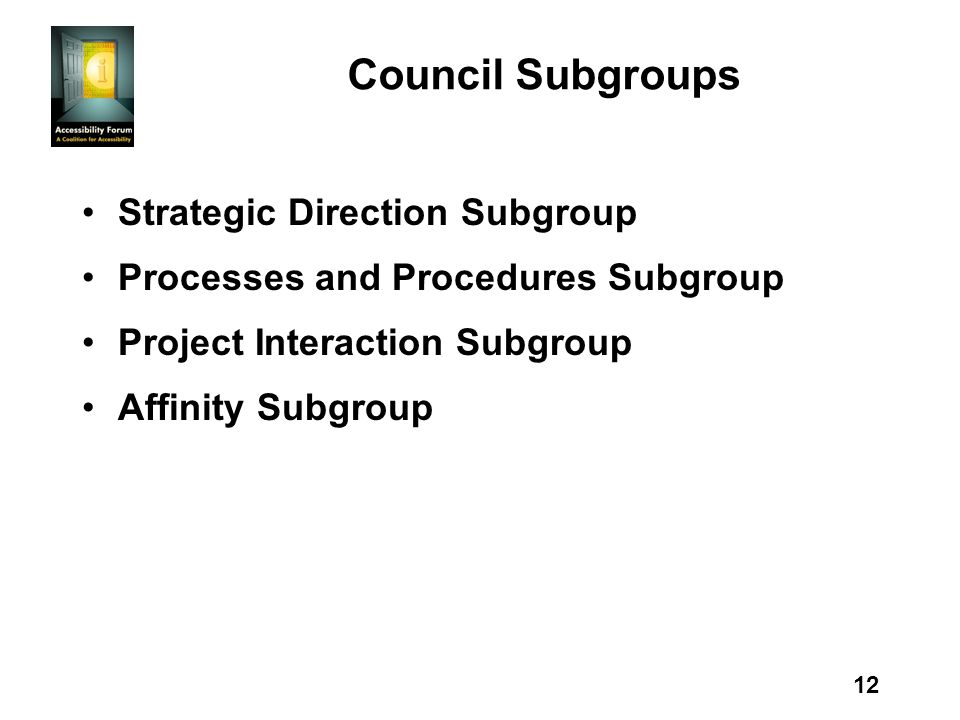 12 Council Subgroups Strategic Direction Subgroup Processes and Procedures Subgroup Project Interaction Subgroup Affinity Subgroup