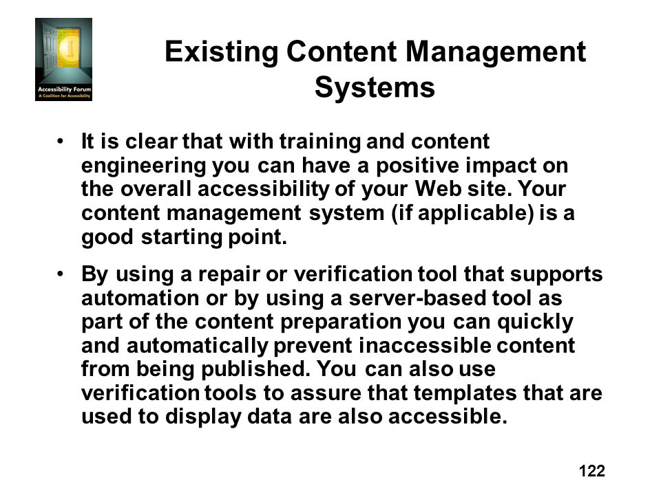 122 Existing Content Management Systems It is clear that with training and content engineering you can have a positive impact on the overall accessibility of your Web site.