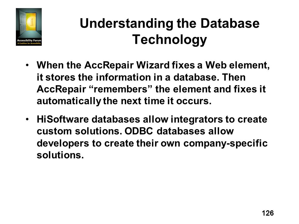 126 Understanding the Database Technology When the AccRepair Wizard fixes a Web element, it stores the information in a database. Then AccRepair remem