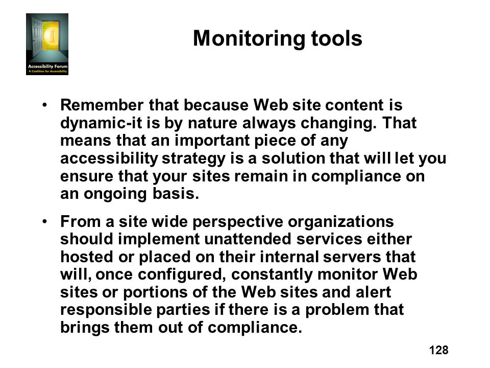 128 Monitoring tools Remember that because Web site content is dynamic-it is by nature always changing. That means that an important piece of any acce