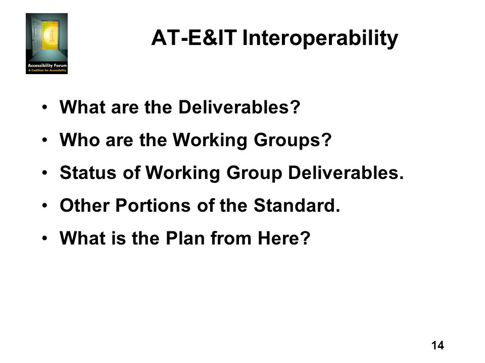 14 AT-E&IT Interoperability What are the Deliverables.