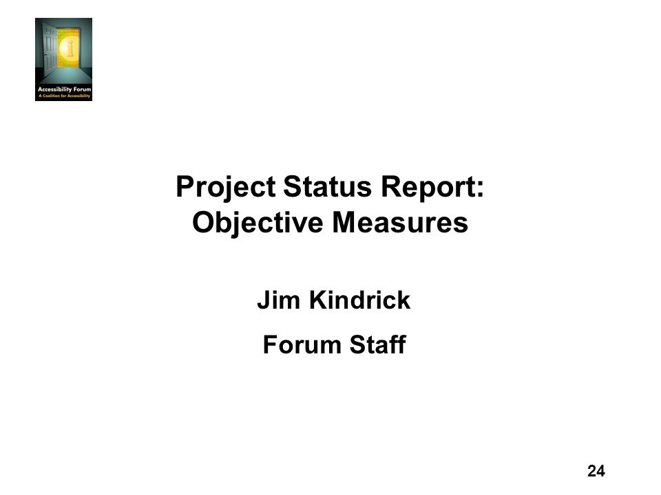 24 Project Status Report: Objective Measures Jim Kindrick Forum Staff