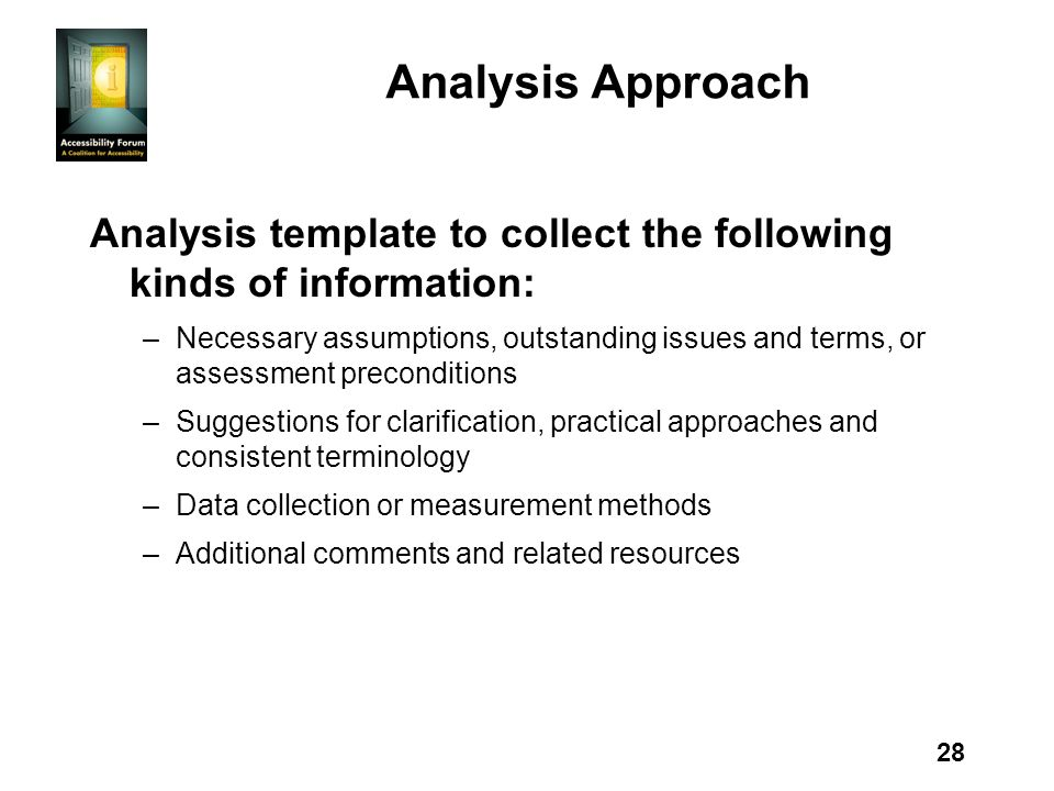 28 Analysis Approach Analysis template to collect the following kinds of information: –Necessary assumptions, outstanding issues and terms, or assessm