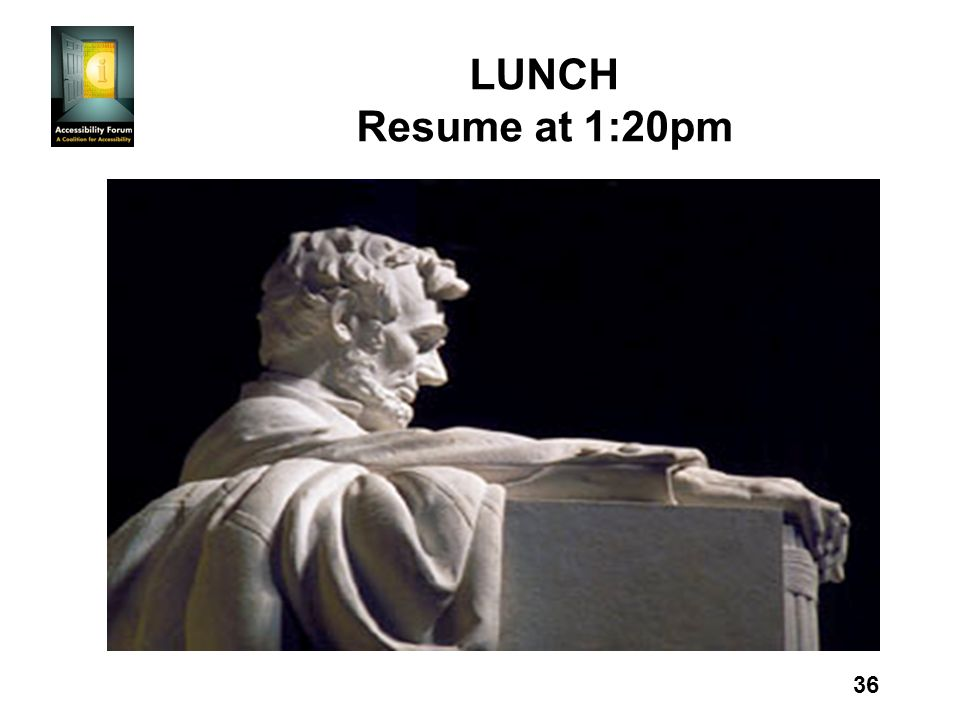 36 LUNCH Resume at 1:20pm