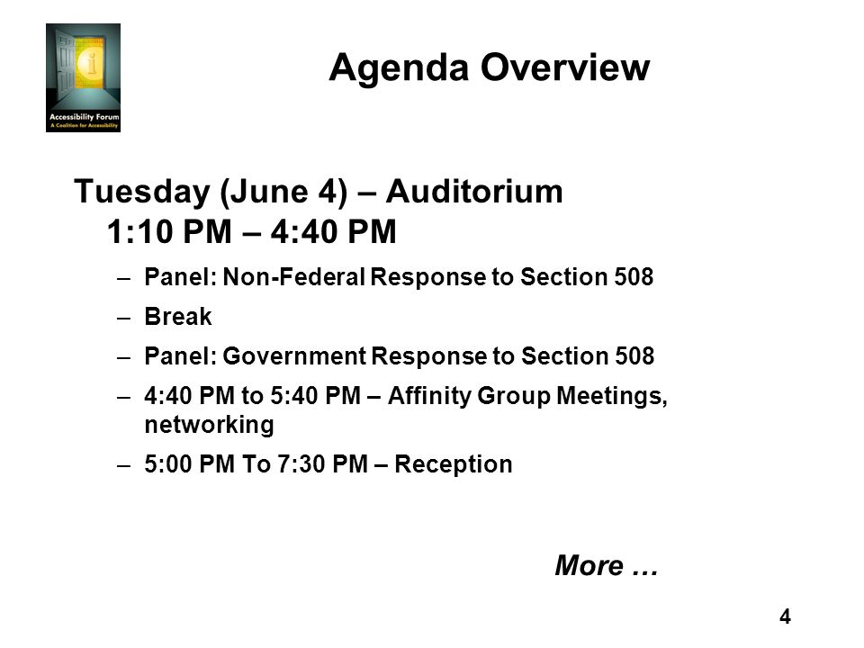 4 Agenda Overview Tuesday (June 4) – Auditorium 1:10 PM – 4:40 PM –Panel: Non-Federal Response to Section 508 –Break –Panel: Government Response to Section 508 –4:40 PM to 5:40 PM – Affinity Group Meetings, networking –5:00 PM To 7:30 PM – Reception More …