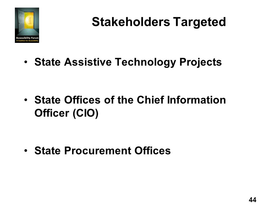 44 Stakeholders Targeted State Assistive Technology Projects State Offices of the Chief Information Officer (CIO) State Procurement Offices