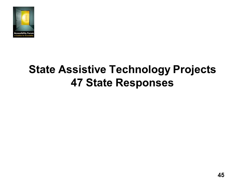 45 State Assistive Technology Projects 47 State Responses