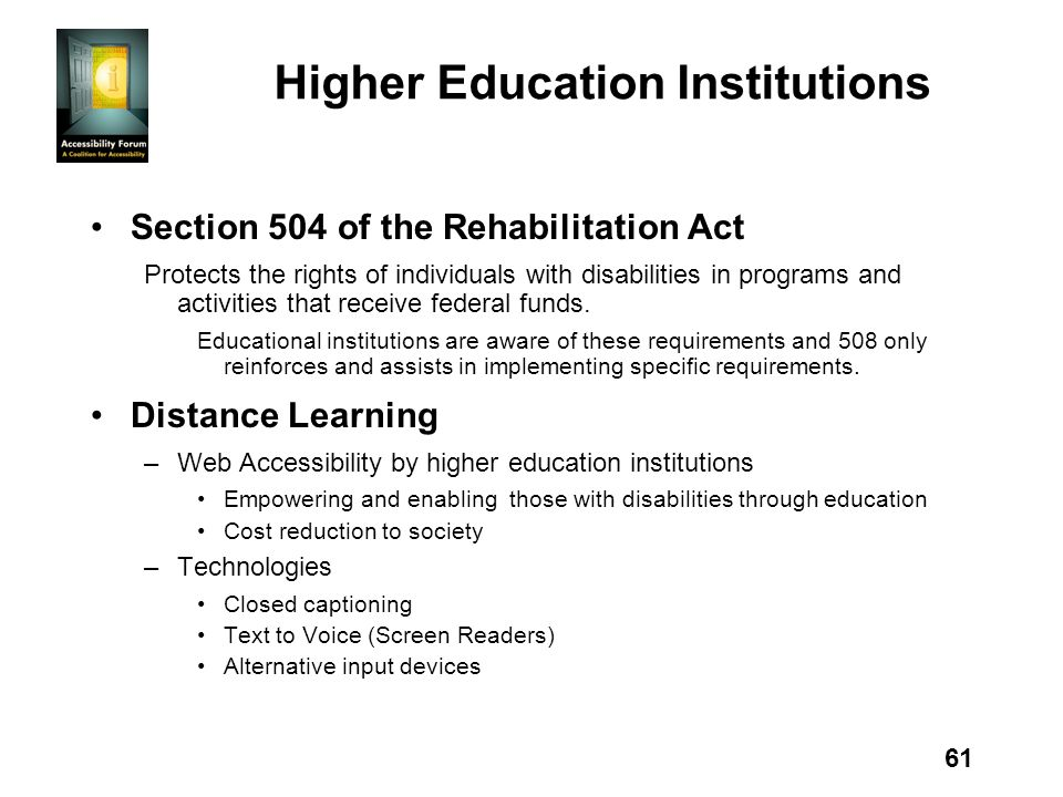 61 Higher Education Institutions Section 504 of the Rehabilitation Act Protects the rights of individuals with disabilities in programs and activities