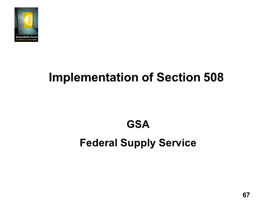 67 Implementation of Section 508 GSA Federal Supply Service