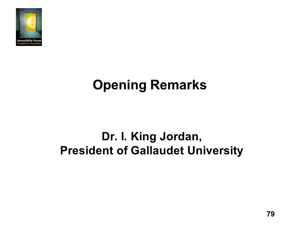 79 Opening Remarks Dr. I. King Jordan, President of Gallaudet University