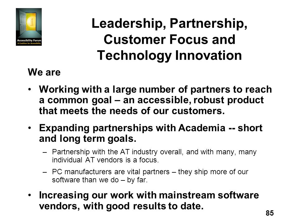 85 Leadership, Partnership, Customer Focus and Technology Innovation We are Working with a large number of partners to reach a common goal – an accessible, robust product that meets the needs of our customers.