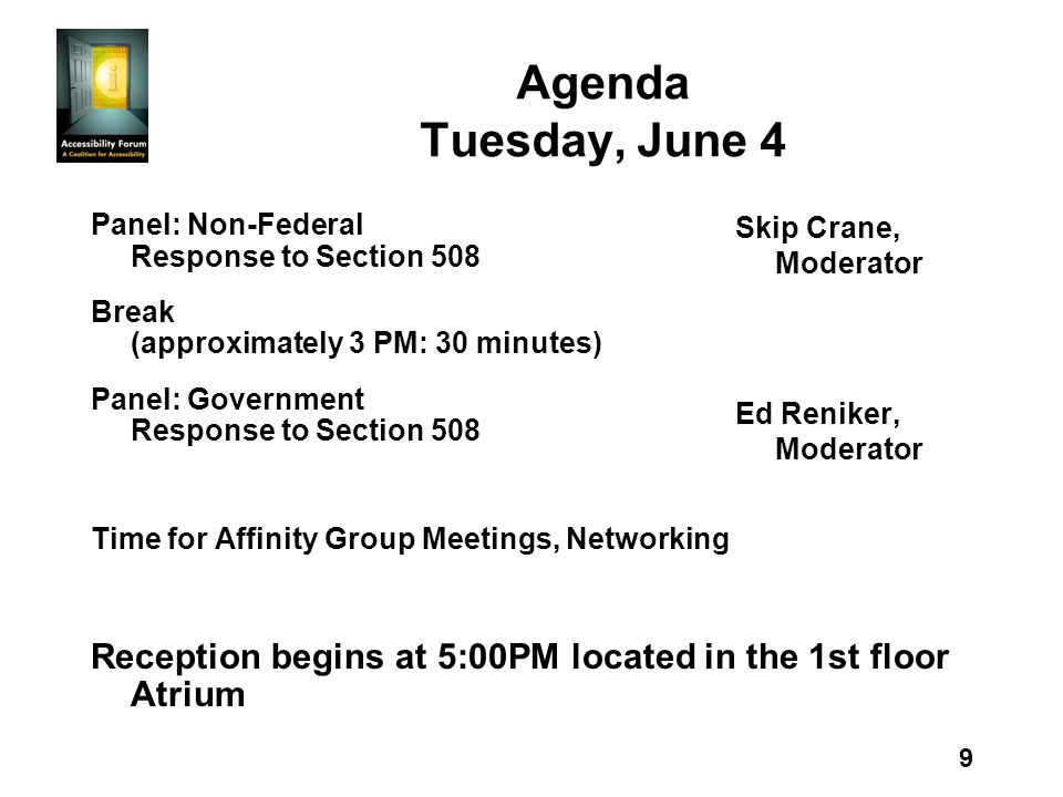 9 Agenda Tuesday, June 4 Panel: Non-Federal Response to Section 508 Break (approximately 3 PM: 30 minutes) Panel: Government Response to Section 508 T