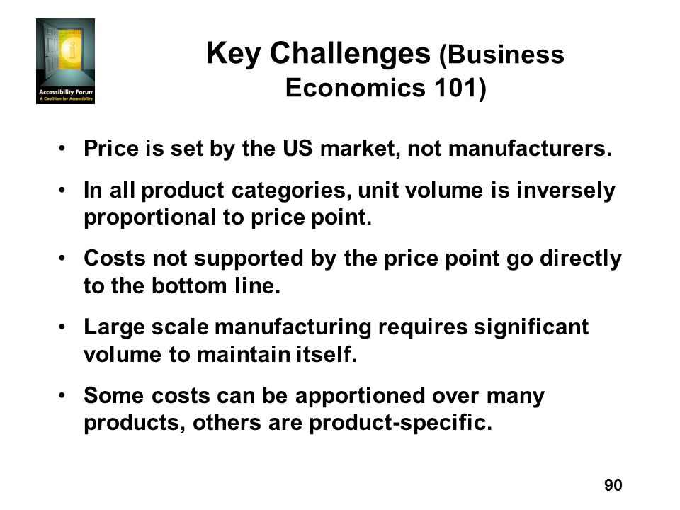 90 Key Challenges (Business Economics 101) Price is set by the US market, not manufacturers. In all product categories, unit volume is inversely propo