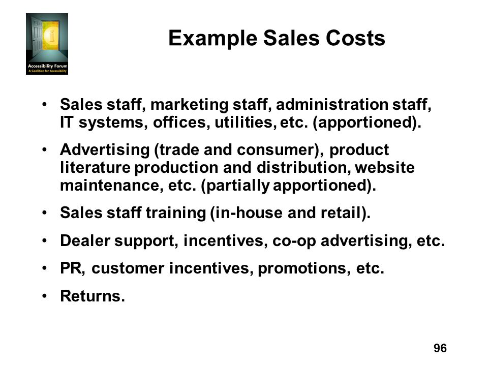 96 Example Sales Costs Sales staff, marketing staff, administration staff, IT systems, offices, utilities, etc.