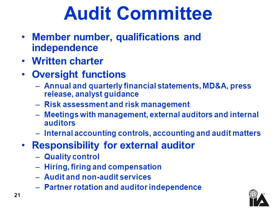 21 Audit Committee Member number, qualifications and independence Written charter Oversight functions –Annual and quarterly financial statements, MD&A, press release, analyst guidance –Risk assessment and risk management –Meetings with management, external auditors and internal auditors –Internal accounting controls, accounting and audit matters Responsibility for external auditor –Quality control –Hiring, firing and compensation –Audit and non-audit services –Partner rotation and auditor independence