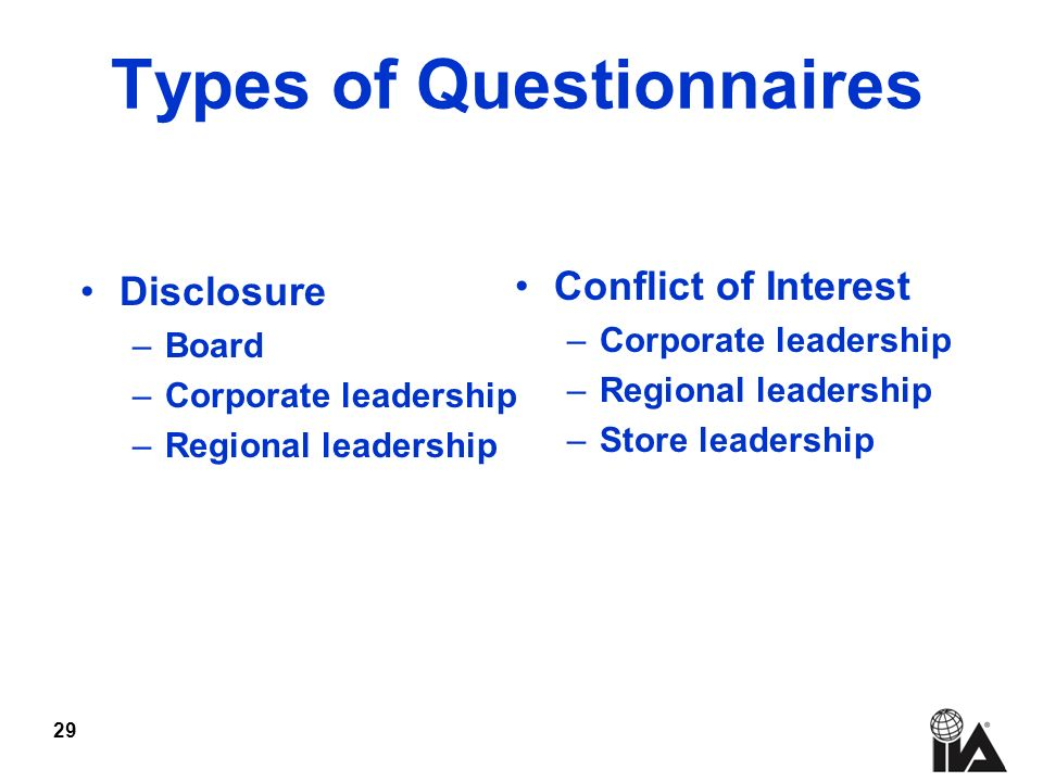 29 Types of Questionnaires Disclosure –Board –Corporate leadership –Regional leadership Conflict of Interest –Corporate leadership –Regional leadership –Store leadership
