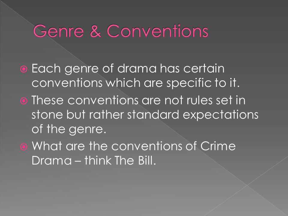 Each genre of drama has certain conventions which are specific to it.