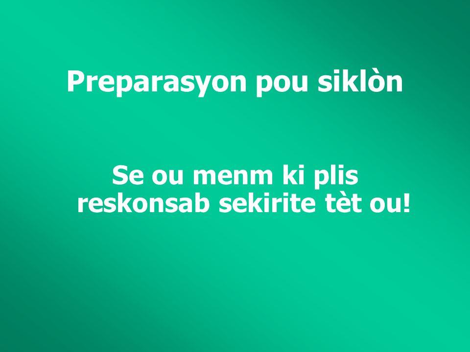 Preparasyon pou siklòn Se ou menm ki plis reskonsab sekirite tèt ou!
