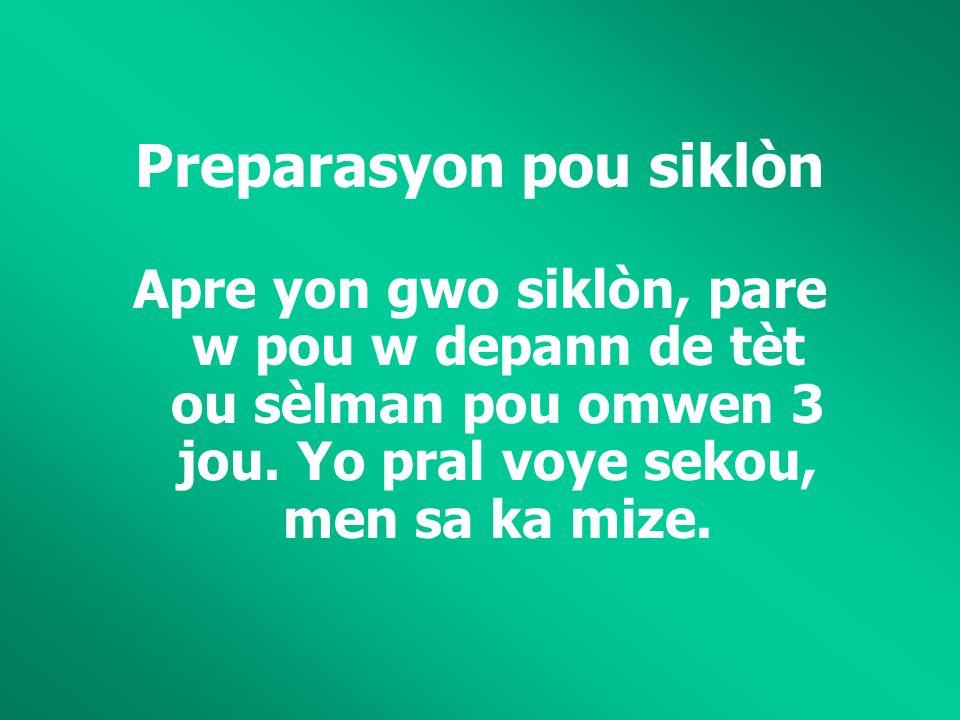 Preparasyon pou siklòn Apre yon gwo siklòn, pare w pou w depann de tèt ou sèlman pou omwen 3 jou.