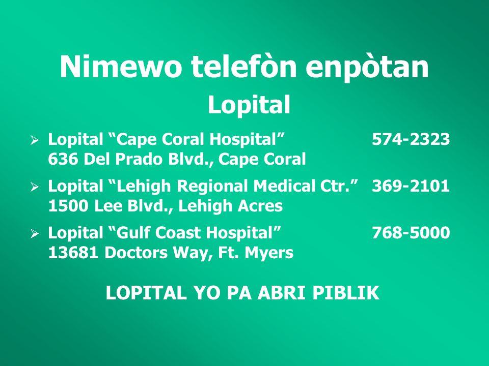 Nimewo telefòn enpòtan Lopital Lopital Cape Coral Hospital574-2323 636 Del Prado Blvd., Cape Coral Lopital Lehigh Regional Medical Ctr.369-2101 1500 Lee Blvd., Lehigh Acres Lopital Gulf Coast Hospital768-5000 13681 Doctors Way, Ft.