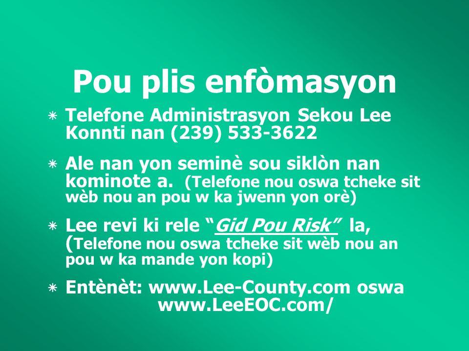 Pou plis enfòmasyon ٭Telefone Administrasyon Sekou Lee Konnti nan (239) 533-3622 ٭Ale nan yon seminè sou siklòn nan kominote a.