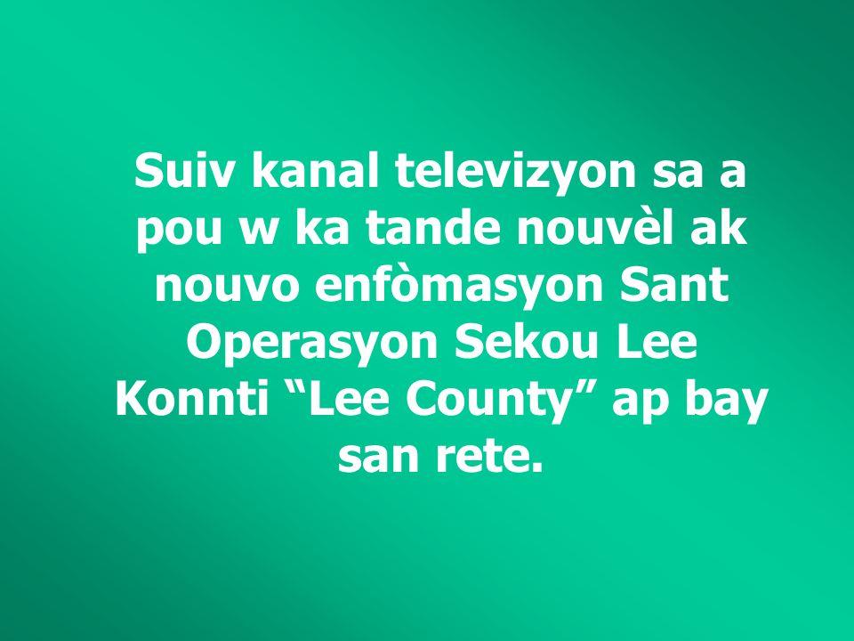 Suiv kanal televizyon sa a pou w ka tande nouvèl ak nouvo enfòmasyon Sant Operasyon Sekou Lee Konnti Lee County ap bay san rete.