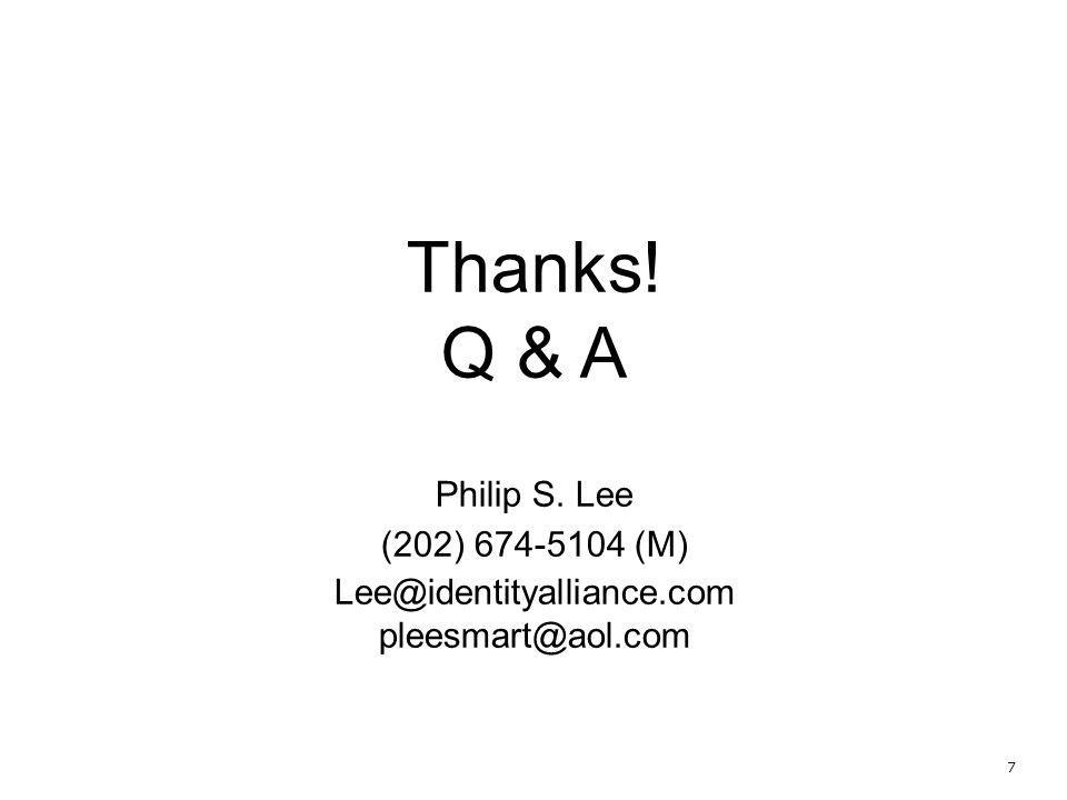 7 Thanks! Q & A Philip S. Lee (202) 674-5104 (M) Lee@identityalliance.com pleesmart@aol.com