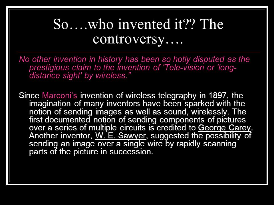 So….who invented it?.The controversy….