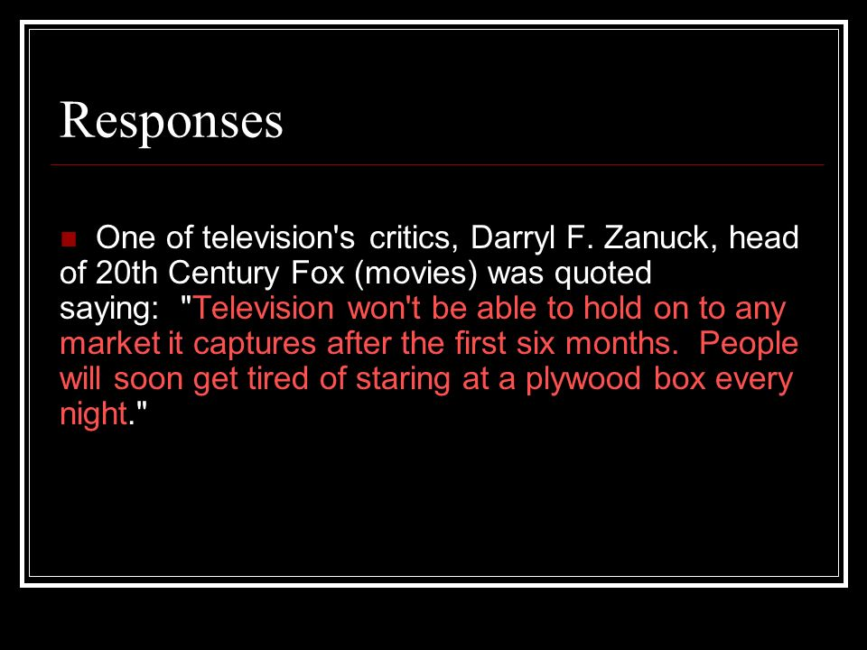 Responses One of television s critics, Darryl F.
