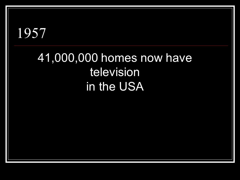 1957 41,000,000 homes now have television in the USA
