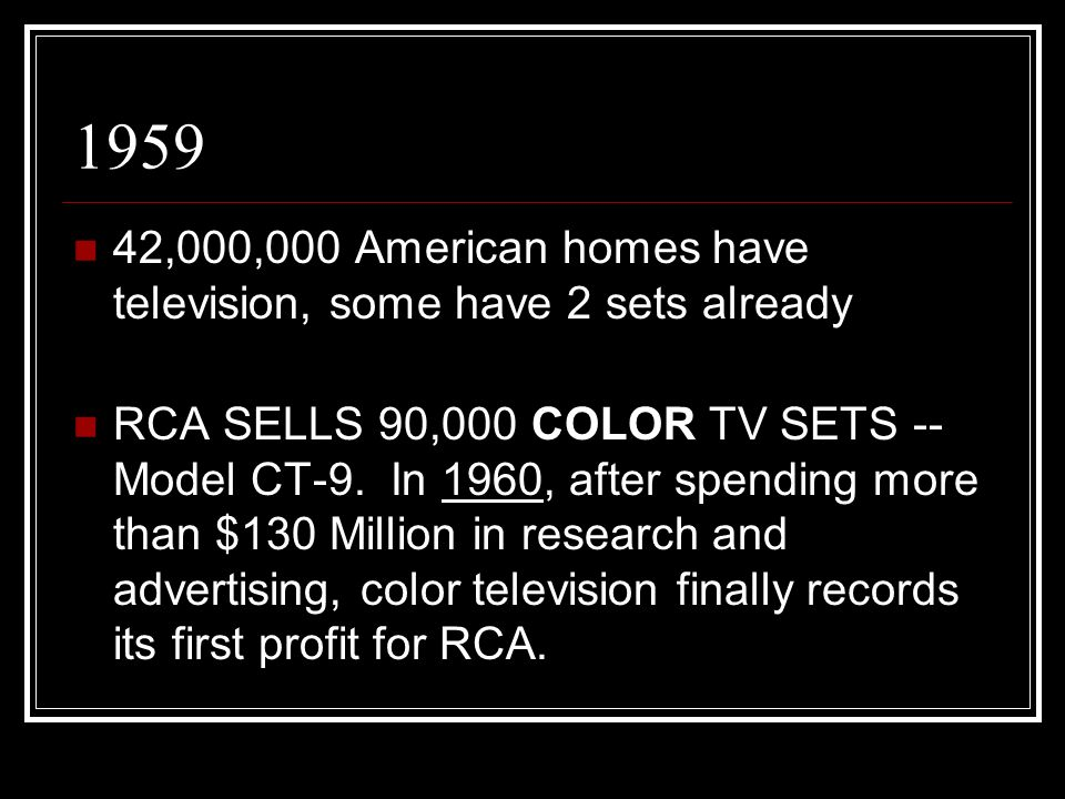 1959 42,000,000 American homes have television, some have 2 sets already RCA SELLS 90,000 COLOR TV SETS -- Model CT-9. In 1960, after spending more th