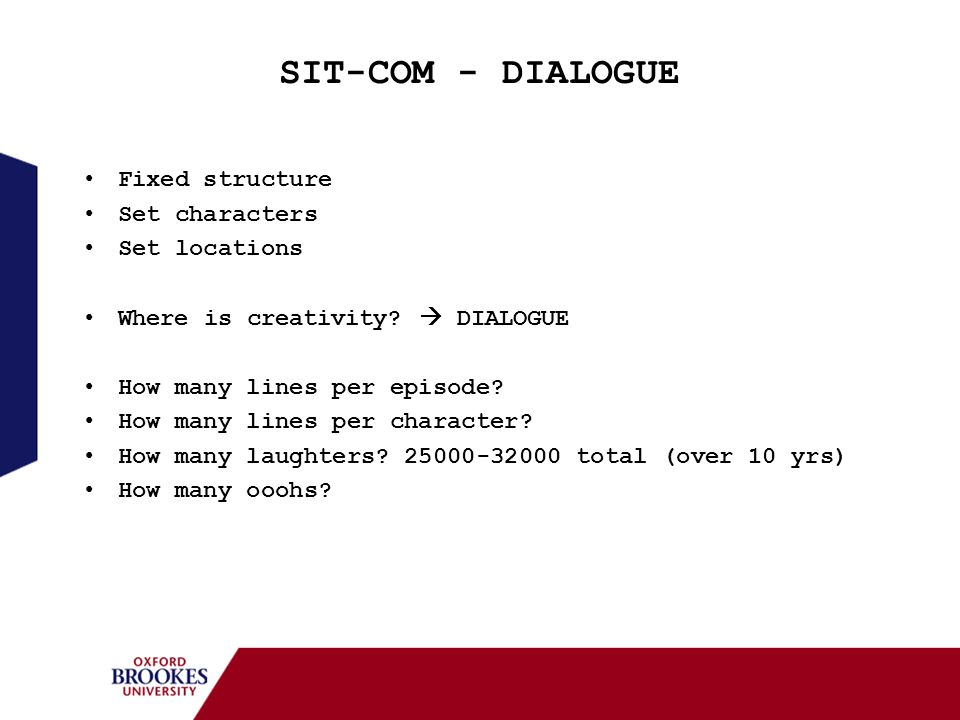 SIT-COM - DIALOGUE Fixed structure Set characters Set locations Where is creativity? DIALOGUE How many lines per episode? How many lines per character