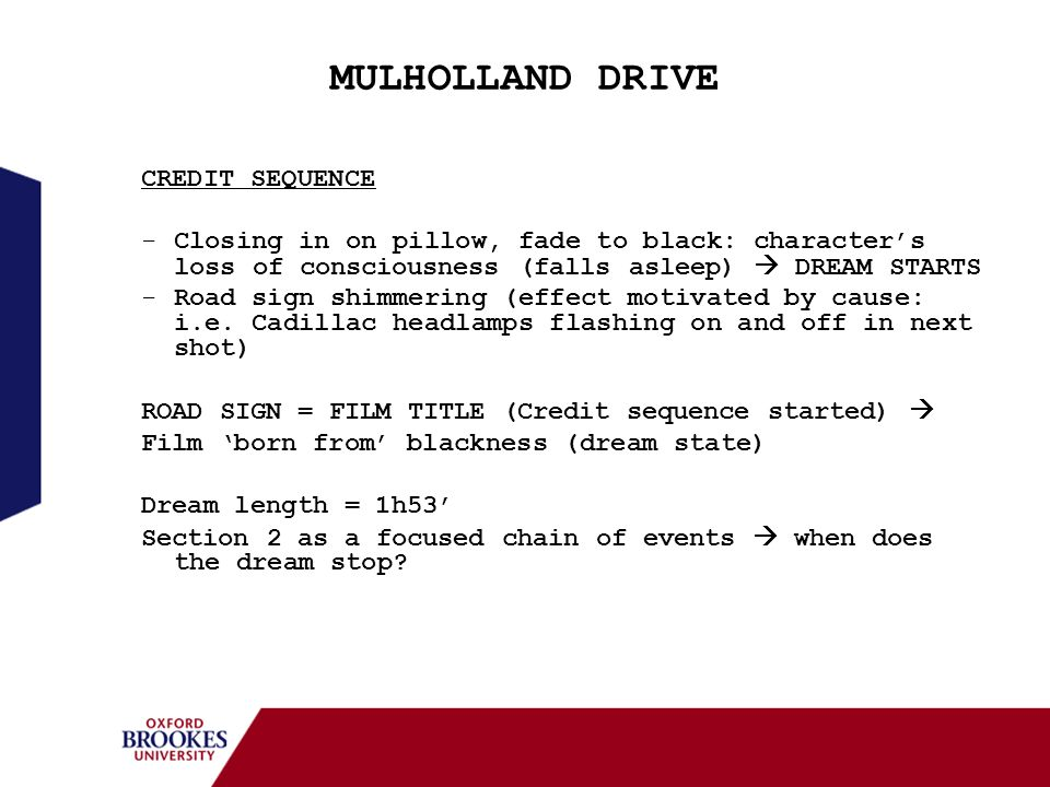 MULHOLLAND DRIVE CREDIT SEQUENCE -Closing in on pillow, fade to black: characters loss of consciousness (falls asleep) DREAM STARTS -Road sign shimmer