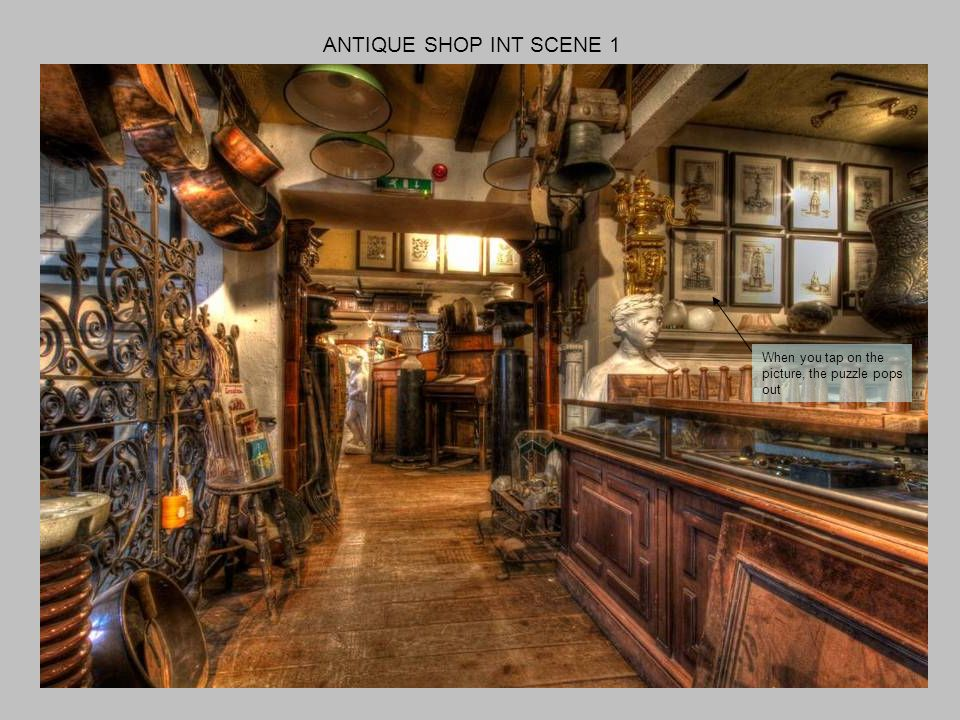 ANTIQUE SHOP INT SCENE 1 When you tap on the picture, the puzzle pops out