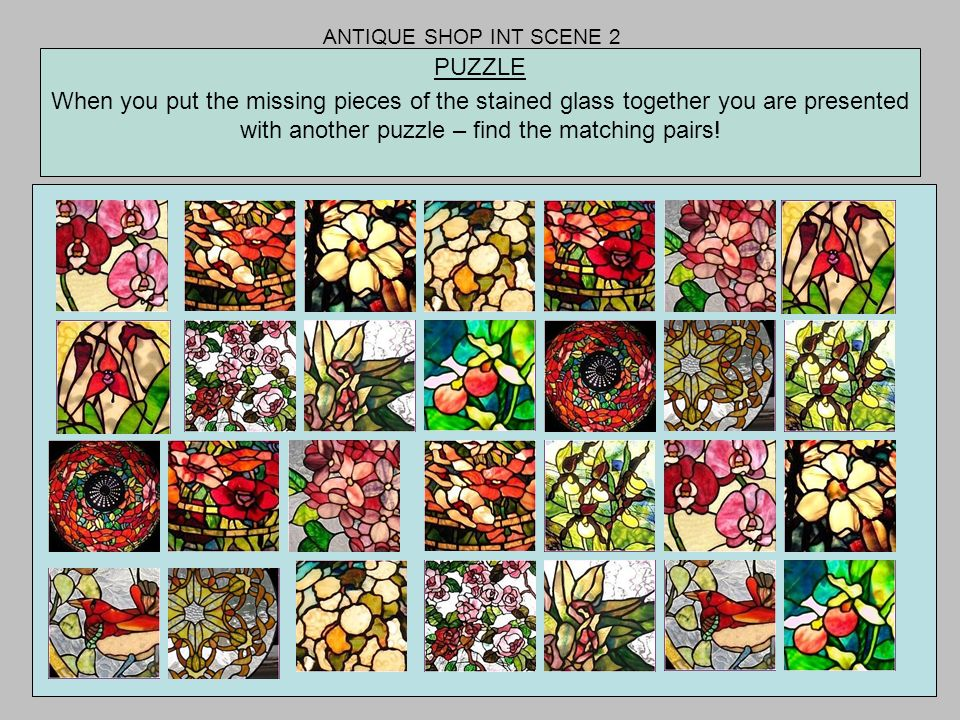ANTIQUE SHOP INT SCENE 2 PUZZLE When you put the missing pieces of the stained glass together you are presented with another puzzle – find the matchin