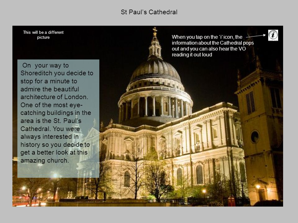 St Pauls Cathedral This will be a different picture When you tap on the i icon, the information about the Cathedral pops out and you can also hear the
