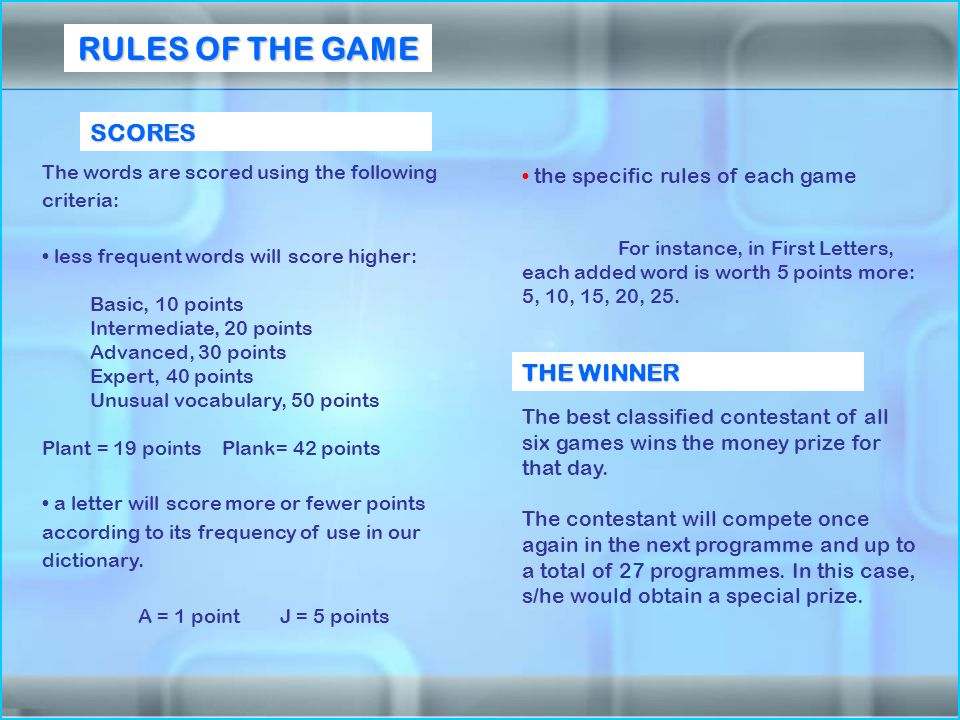 RULES OF THE GAME SCORES The words are scored using the following criteria: less frequent words will score higher: Basic, 10 points Intermediate, 20 p